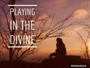Playing In the Divine